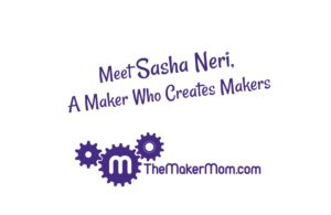 Meet Sasha Neri, Chicago Maker