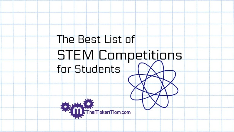 The Best List of STEM Competitions for Students - The Maker Mom
