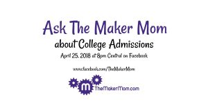 Real talk about College Admissions with The Maker Mom.